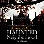 True Ghost Stories and Eerie Legends from America's Most Haunted Neighborhood | David Domine