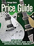 The Official Vintage Guitar  Magazine Price Guide, 2004 Edition: Electric and Acoustic Guitars * Amps * Basses * Effects * Lapsteels * Steels * Ukuleles * Mandolins