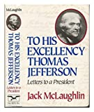 To His Excellency Thomas Jefferson: Letters to a President (0393030164) by McLaughlin, Jack