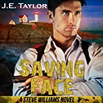 Saving Face: A Steve Williams Novel, Book 6 (       UNABRIDGED) by J. E. Taylor Narrated by Kevin Scollin
