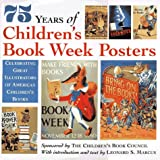 75 Years of Children's Book Week Posters:  Celebrating Great Illustrators of American Children's Books (0679851062) by Leonard S. Marcus