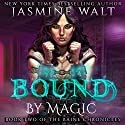 Bound by Magic: The Baine Chronicles, Book 2 Audiobook by Jasmine Walt Narrated by Laurel Schroeder