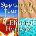 Stop Grinding Your Teeth Subliminal Affirmations: Relaxation & Peace, Less Stress, Solfeggio Tones, Binaural Beats, Self Help Meditation  by Subliminal Hypnosis