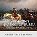 Napoleon's Invasion of Russia: The History and Legacy of the French Emperor's Greatest Military Blunder (       UNABRIDGED) by Charles River Editors Narrated by Dave Wright