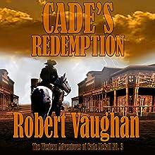 Cade's Redemption: The Western Adventures of Cade McCall, Book 3 | Livre audio Auteur(s) : Robert Vaughan Narrateur(s) : Clay Lomakayu