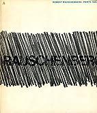 Robert Rauschenberg: Prints 1948/1970,…
