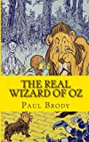 Paul Brody The Real Wizard of Oz: The Life and Times of L. Frank Baum