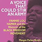 A Voice That Could Stir an Army: Fannie Lou Hamer and the Rhetoric of the Black Freedom Movement Hörbuch von Maegan Parker Brooks Gesprochen von: Kristyl Dawn Tift