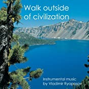 Amazon.com: Walk Outside of Civilization: Vladimir Ryaposov: MP3 Downloads