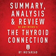 Summary, Analysis & Review of Amy Myers's The Thyroid Connection by Instaread Audiobook by  Instaread Narrated by Susan Murphy