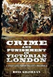 Ross Gilfillan Crime and Punishment in Victorian London: A Street-Level View of the City's Underworld