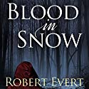 Blood in Snow Audiobook by Robert Evert Narrated by Fleet Cooper