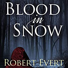 Blood in Snow (       UNABRIDGED) by Robert Evert Narrated by Fleet Cooper