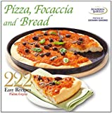 Academia Barilla Pizza, Focaccia and Bread: 222 Easy Italian Recipes