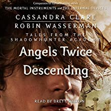 Angels Twice Descending: Tales from the Shadowhunter Academy, Book 10 (       UNABRIDGED) by Cassandra Clare, Robin Wasserman Narrated by Brett Dalton