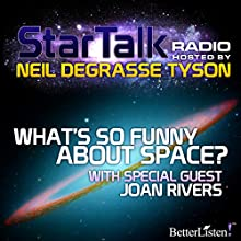 Star Talk Radio: What's So Funny About Space: With Special Guest Joan Rivers Radio/TV Program Auteur(s) : Neil deGrasse Tyson Narrateur(s) : Neil deGrasse Tyson
