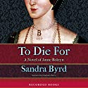 To Die For Audiobook by Sandra Byrd Narrated by Charlotte Parry