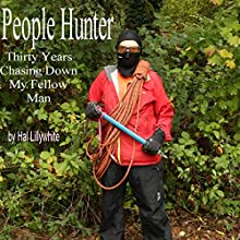 People Hunter: Thirty Years Chasing down My Fellow Man | Livre audio Auteur(s) : Hal Lillywhite Narrateur(s) : Hal Lillywhite