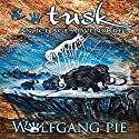 Tusk (       UNABRIDGED) by Wolfgang Pie Narrated by Bryan Lincoln