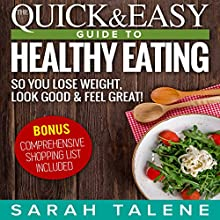 Diet: The Quick & Easy Guide to Healthy Eating So You Lose Weight, Look Good & Feel Great | Livre audio Auteur(s) : Sarah Talene Narrateur(s) : Elaine Kvernum