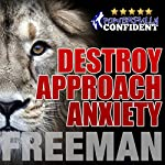 Destroy Approach Anxiety: Being Fearlessly Confident with Women |  PUA Freeman