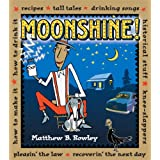 Moonshine!: Recipes * Tall Tales * Drinking Songs * Historical Stuff * Knee-Slappers * How to Make It * How to Drink It * Pleasin' the Law * Recoverin' the Next Day ~ Matthew B. Rowley