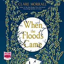 When the Floods Came Audiobook by Clare Morrall Narrated by Anna Parker-Naples