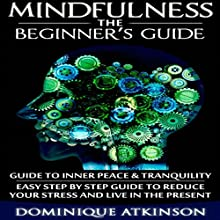 Mindfulness: The Beginner's Guide | Livre audio Auteur(s) : Dominique Atkinson Narrateur(s) : Elizabeth Perry