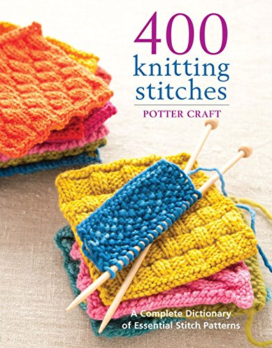 400 Knitting Stitches: A Complete Dictionary of Essential Stitch Patterns, by Potter Craft