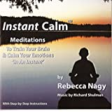 Instant Calm: Guided Meditations to Train Your Brain and Calm Your Emotions - In and Instant! ~ Rebecca A. Nagy