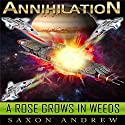 A Rose Grows in Weeds: Annihilation, Book 3 (       UNABRIDGED) by Saxon Andrew Narrated by Liam Owen