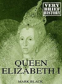 Queen Elizabeth I: A Very Brief History by Mark Black ebook deal
