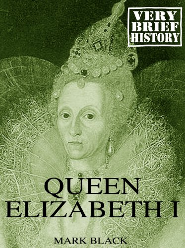 Queen Elizabeth I: A Very Brief History