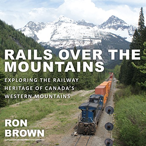 rails-over-the-mountains-exploring-the-railway-heritage-of-canadas-western-mountains