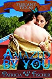 Amazed by You (Tuscany, Texas Book 4)