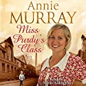 Miss Purdy's Class Audiobook by Annie Murray Narrated by Annie Aldington