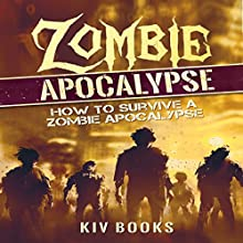 Zombie Apocalypse: How to Survive a Zombie Apocalypse Audiobook by  KIV Books Narrated by Eddie Leonard Jr.