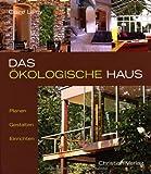 Das ökologische Haus: Planen, Gestalten, Einrichten