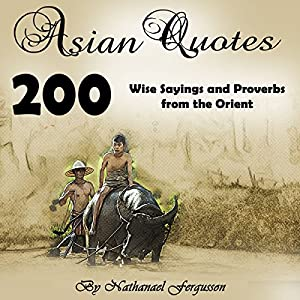 Asian Quotes: 200 Wise Sayings and Proverbs from the Orient Hörbuch von Nathanael Fergusson Gesprochen von: John H Fehskens