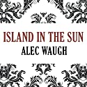Island in the Sun Audiobook by Alec Waugh Narrated by Alex Hyde-White