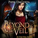 Beyond the Veil: The Veil Series, Book 1 Audiobook by Pippa DaCosta Narrated by Hollie Jackson