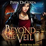 Beyond the Veil: The Veil Series, Book 1   Pippa DaCosta