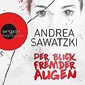 Der Blick fremder Augen Hörbuch von Andrea Sawatzki Gesprochen von: Andrea Sawatzki