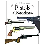 Pistols & Revolvers: From 1400 to the Present Day (Collector's Guides)