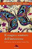 Il magico sentiero dell'intuizione: (Dall'autrice che ha ispirato Louise Hay) (Strategie per il successo) (Italian Edition)