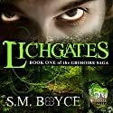 Lichgates: Book One of the Grimoire Saga Audiobook by S.M. Boyce Narrated by Kara Kovacich Stewart
