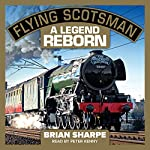 Flying Scotsman: A Legend Reborn | Brian Sharpe