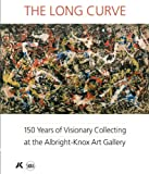 img - for The Long Curve: 150 Years of Visionary Collecting at the Albright-Knox Art Gallery book / textbook / text book