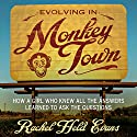 Evolving in Monkey Town: How a Girl Who Knew All the Answers Learned to Ask the Questions (       UNABRIDGED) by Rachel Held Evans Narrated by Rachel Held Evans