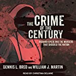 The Crime of the Century: Richard Speck and the Murders That Shocked a Nation | Dennis L. Breo,William J. Martin